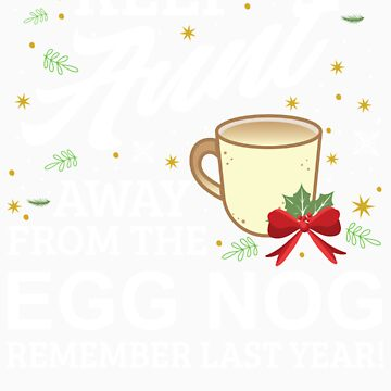 Keep Aunt Away From The Egg Nog Remember Last Year by orangepieces