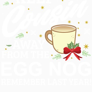 Keep Cousin Away From The Egg Nog Remember Last Year by orangepieces