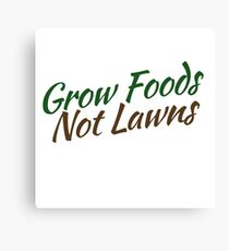 Grow foods not lawns Canvas Print