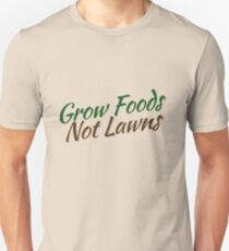 Grow foods not lawns Unisex T-Shirt