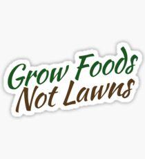 Grow foods not lawns Sticker