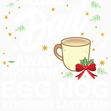 Keep Dad Away From The Egg Nog Remember Last Year by orangepieces