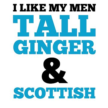 I Like My Men Tall Ginger & Scottish by dreamhustle