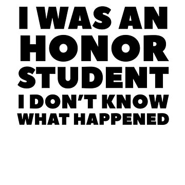 I Was An Honor Student I Don't Know What Happened by dreamhustle