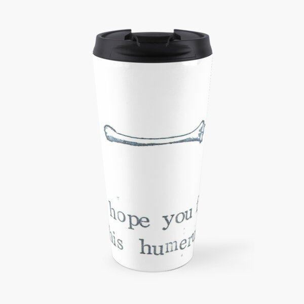 I Hope You Find This Humerus Travel Mug