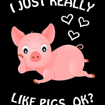 I Just Really Like Pigs, Ok? Pig farmer farm vegetarian gift by Netsrikfa