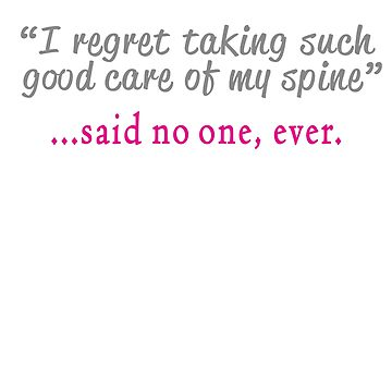 Funny Spine quote - Said no Chiropractor ever design by LGamble12345