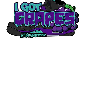 I Got Grapes Black by themarvdesigns