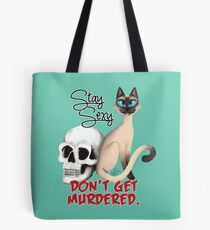 Stay Sexy. Don't get murdered. Tote Bag