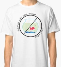 Bowls are for Soup - Not Fish Classic T-Shirt