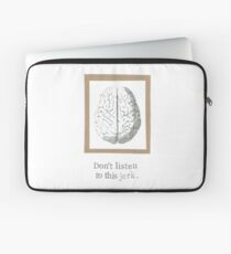 Don't Listen To This Jerk Anatomy Brain Laptop Sleeve