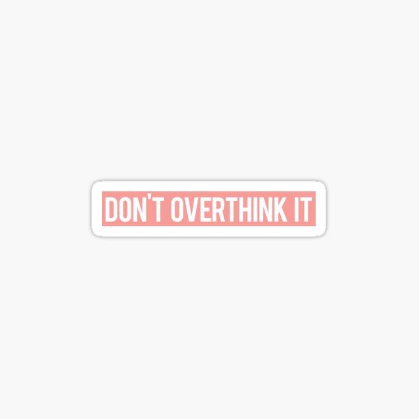 Don't Overthink It Sticker