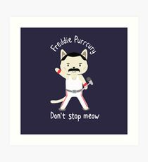 Don't Stop Meow!  Cute Freddie Cat - THE ORIGINAL - HIGH QUALITY PRINT Art Print
