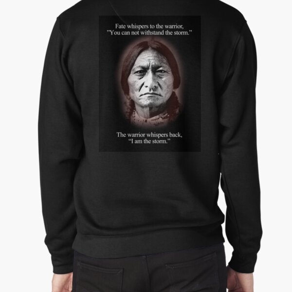 Fate whispers to the warrior, Sitting Bull Pullover Sweatshirt