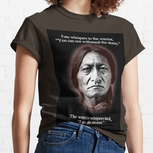 Fate whispers to the warrior, Sitting Bull Classic T-Shirt