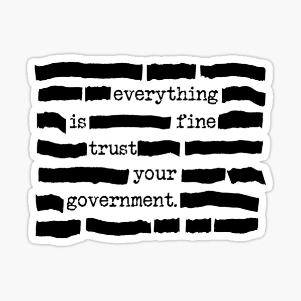 Everything Is Fine, Trust Your Government - Funny Classified Redacted Document Gift for Conspiracy Theory Lovers Sticker