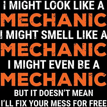 I Might Look Like A Mechanic Funny T-shirt by zcecmza
