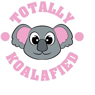 """Be """"Totally Koalafied"""" with this cute and adorable koala inviting you to grab them now!  by Customdesign200"""