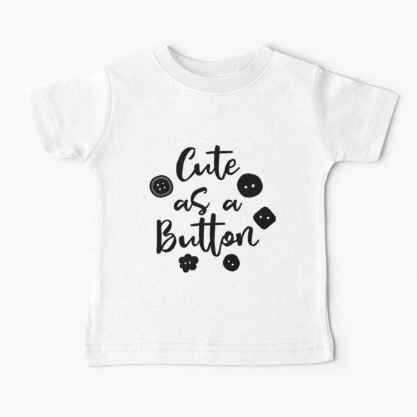 Cute As A Button Baby T-Shirt