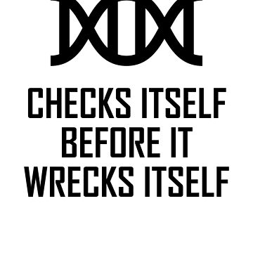 Checks Itself Before It Wrecks Itself- Funny DNA Joke by the-elements