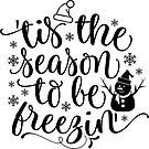 Tis The Season to be Freezin Snowman Artwork by wearitout
