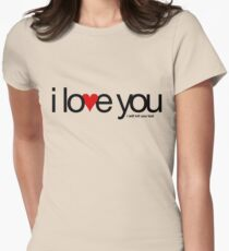 I love you… i will kill you last Womens Fitted T-Shirt