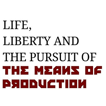 Life, freedom and the pursuit of the means of production - Communism declaration of independence by kailukask