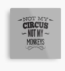 Not my Circus Not My Monkeys Metal Print