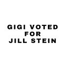 Gigi voted for Jill stein by haleyepping