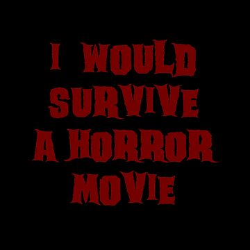I would survive a horror movie by kailukask