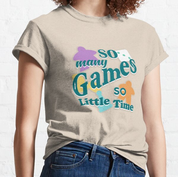 So Many Games, So Little Time Classic T-Shirt