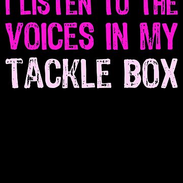 I Listen To Voices In My Tackle Box (Pink) by KaylinArt