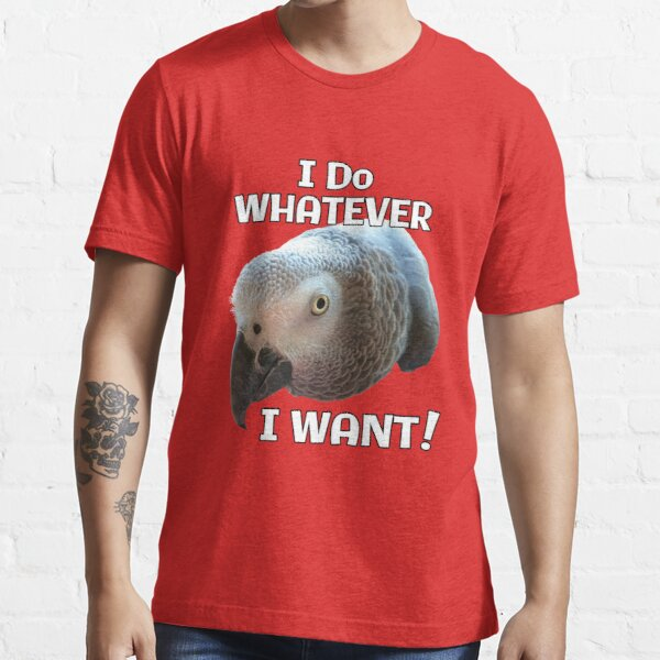 I Do Whatever I Want! African Grey Parrot design Essential T-Shirt