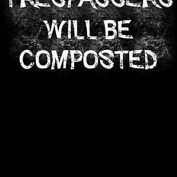 Tresspassers Will Be Composted (White) by KaylinArt