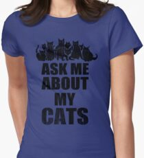 Ask Me About My Cats Funny TShirt Epic T-shirt Humor Tees Cool Tee Women's Fitted T-Shirt