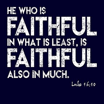 He Who Is Faithful In What Is Least by STdesigns