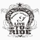 Live to Ride by bunnyboiler