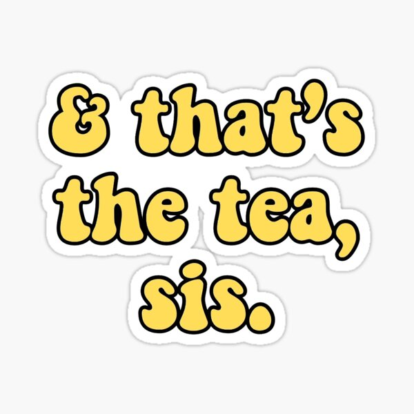 and that's the tea, sis. yellow aesthetic Sticker
