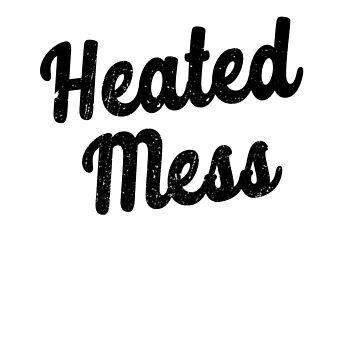 Heated Mess by dreamhustle