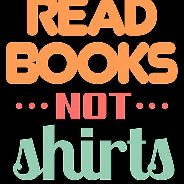 Read Books Not Shirts by VomHaus