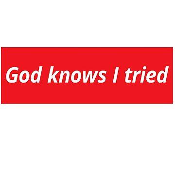 God Knows I Tried by mensijazavcevic