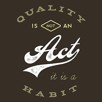 Quality is not an Act, It is a Habit by khaosid