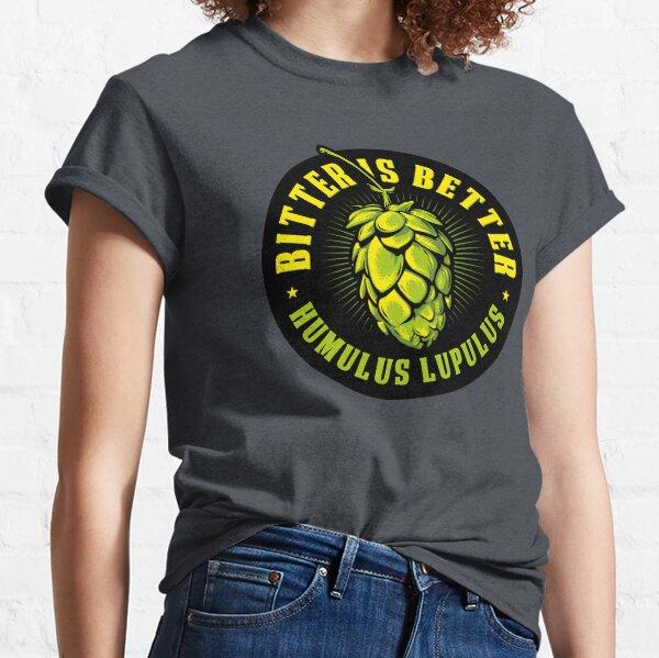 Bitter is Better Classic T-Shirt