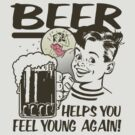 Beer Helps You Feel Young Again by bunnyboiler