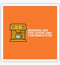 Morning  are for cofee and contemplation Sticker
