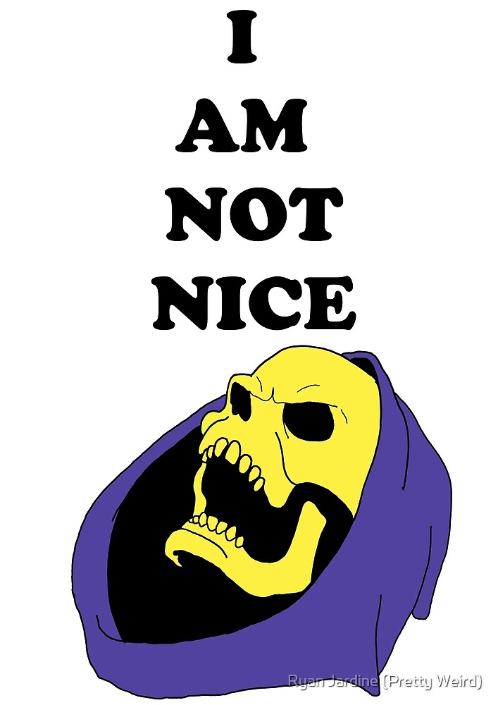 I AM NOT NICE by Ryan Jardine (Pretty Weird)