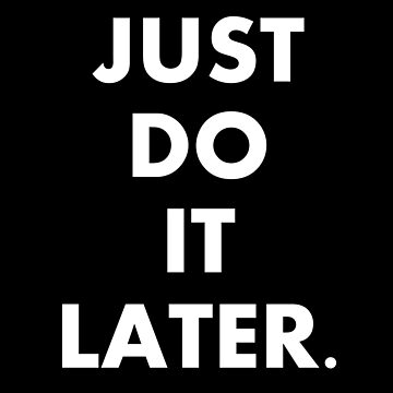 JUST DO IT LATER. by laus88