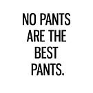 No Pants Are The Best Pants. by Grampus