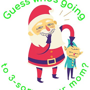 Guess whos going to 3 some your mom Christmas T shirt For men and women by tengamerx