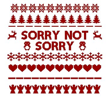 White/black sorry not sorry Christmas design by tanaworldtour